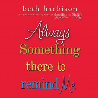 Always Something There to Remind Me, Beth Harbison
