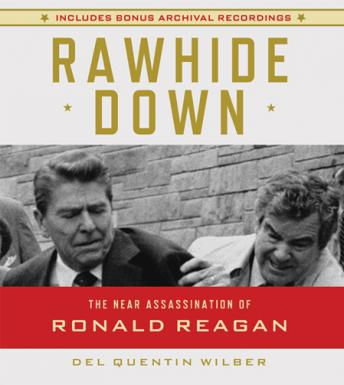 Rawhide Down: The Near Assassination of Ronald Reagan, Del Quentin Wilber