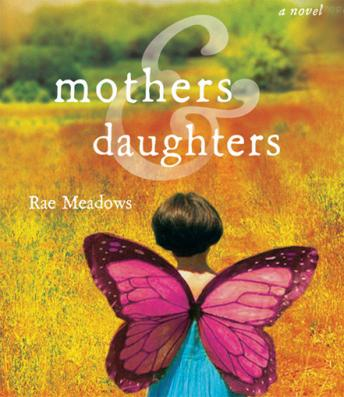 Mothers and Daughters: A Novel