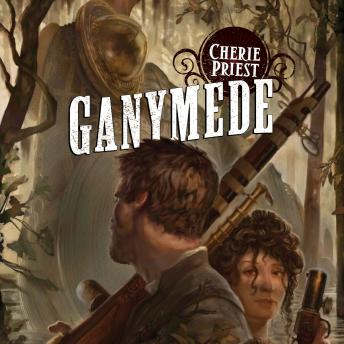Ganymede: A Novel of the Clockwork Century, Cherie Priest