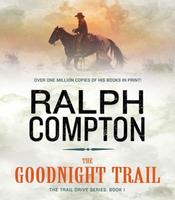 Goodnight Trail: The Trail Drive, Book 1, Ralph Compton