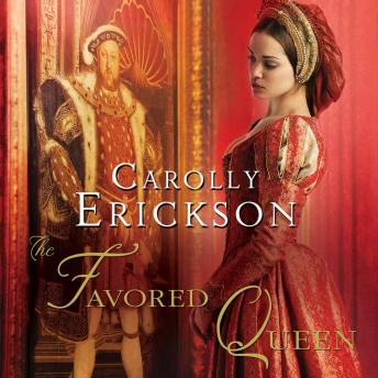 Favored Queen: A Novel of Henry VIII's Third Wife, Carolly Erickson
