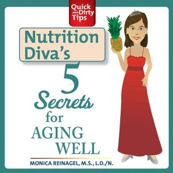 Nutrition Diva's 5 Secrets for Aging Well, Monica Reinagel