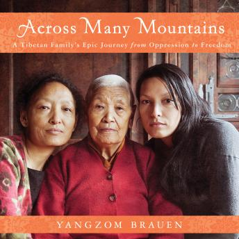 Across Many Mountains: A Tibetan Family's Epic Journey from Oppression to Freedom, Yangzom Brauen