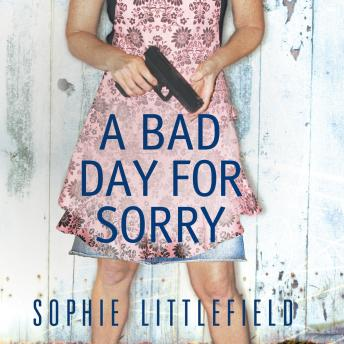 Bad Day for Sorry: A Crime Novel, Sophie Littlefield