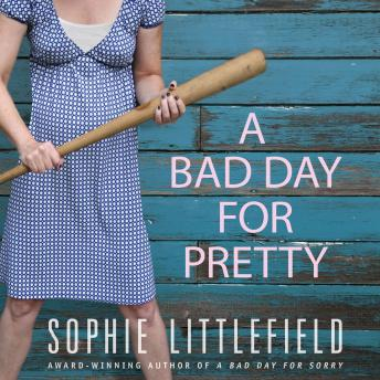 Bad Day for Pretty: A Crime Novel, Sophie Littlefield