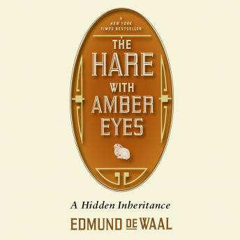Download Hare with Amber Eyes: A Family's Century of Art and Loss by Edmund de Waal