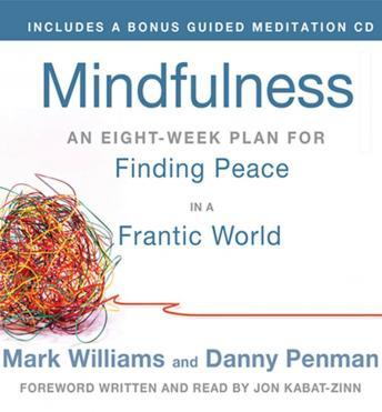 Mindfulness: An Eight-Week Plan for Finding Peace in a Frantic World, Danny Penman, Mark Williams
