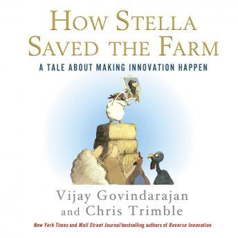 How Stella Saved the Farm: A Tale About Making Innovation Happen, Chris Trimble, Vijay Govindarajan