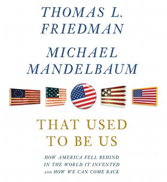 That Used to Be Us: How America Fell Behind in the World It Invented and How We Can Come Back, Michael Mandelbaum, Thomas L. Friedman