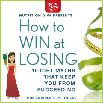 How to Win at Losing: 10 Diet Myths That Keep You From Succeeding, Monica Reinagel