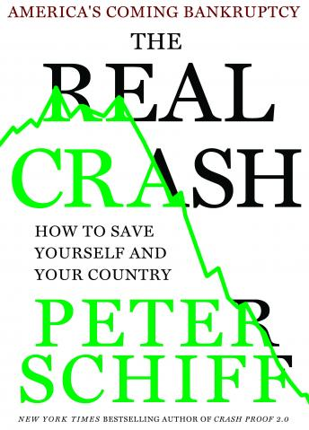 Download Real Crash: America's Coming Bankruptcy - How to Save Yourself and Your Country by Peter D. Schiff