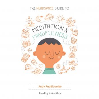 Get Some Headspace: How Mindfulness Can Change Your Life in Ten Minutes a Day, Andy Puddicombe