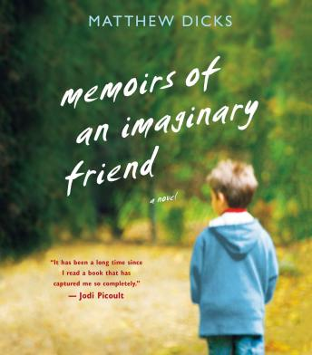 Memoirs of an Imaginary Friend: A Novel, Matthew Dicks