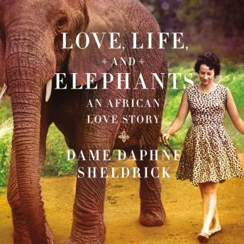 Download Love, Life, and Elephants: An African Love Story by Daphne Sheldrick