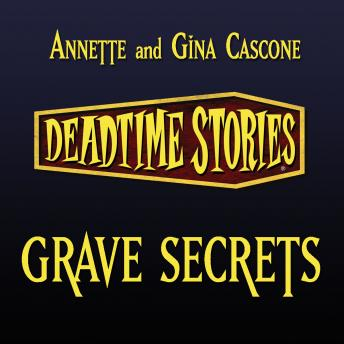 Deadtime Stories: Grave Secrets, Gina Cascone, Annette Cascone