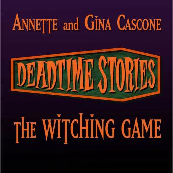 Deadtime Stories: The Witching Game, Gina Cascone, Annette Cascone