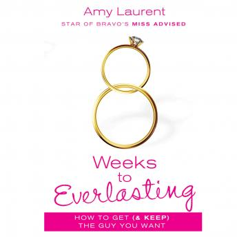 8 Weeks to Everlasting: A Step-By-Step Guide to Getting (and Keeping!)  the Guy You Want, Kristen McGuiness, Amy Laurent