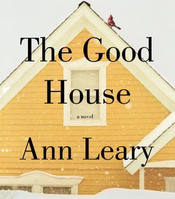 Good House: A Novel, Ann Leary