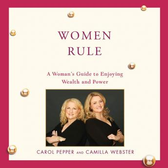 Women Rule: A Woman's Guide to Enjoying Wealth and Power, Camilla Webster, Carol Pepper