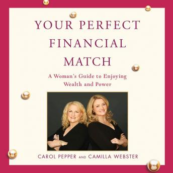Your Perfect Financial Match: A Woman's Guide to Enjoying Wealth and Power, Camilla Webster, Carol Pepper
