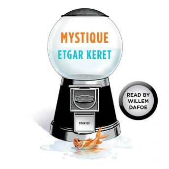 Mystique: A Story From Suddenly, a Knock on the Door, Etgar Keret