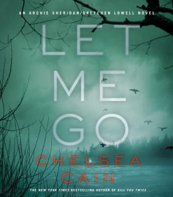Let Me Go: An Archie Sheridan / Gretchen Lowell Novel