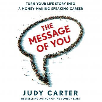 Message of You: Turn Your Life Story into a Money-Making Speaking Career, Judy Carter