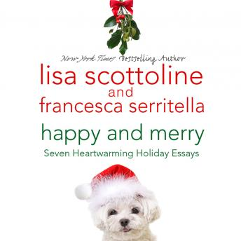 Happy and Merry: Seven Heartwarming Holiday Essays, Francesca Serritella, Lisa Scottoline
