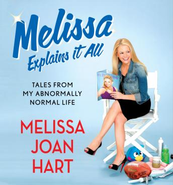 Melissa Explains It All: Tales from My Abnormally Normal Life, Melissa Joan Hart