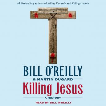 Download Killing Jesus: A History by Bill O'Reilly, Martin Dugard