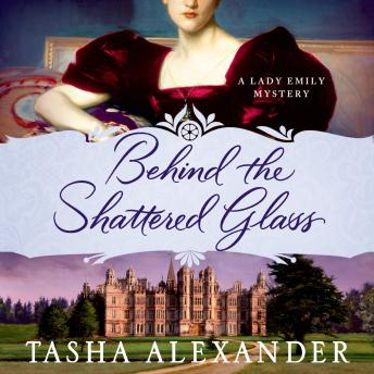 Behind the Shattered Glass: A Lady Emily Mystery