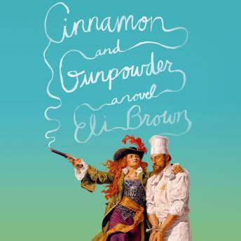 Cinnamon and Gunpowder: A Novel, Eli Brown