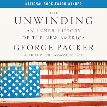 Unwinding: An Inner History of the New America, George Packer