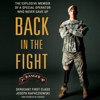 Back in the Fight: The Explosive Memoir of a Special Operator Who Never Gave Up, Joseph Kapacziewski, Charles W. Sasser
