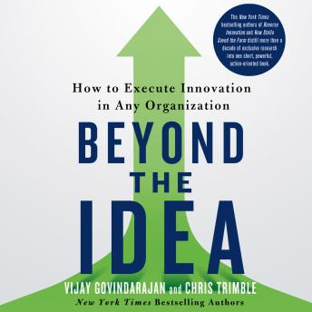 Beyond the Idea: How to Execute Innovation in Any Organization, Chris Trimble, Vijay Govindarajan