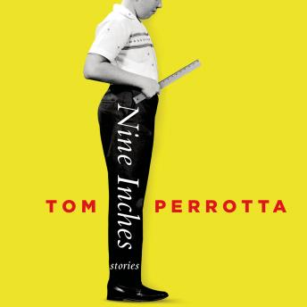 Nine Inches: Stories, Tom Perrotta