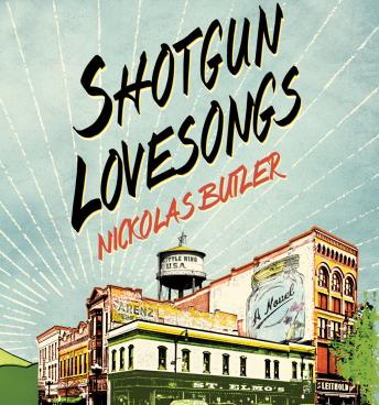 Shotgun Lovesongs: A Novel, Nickolas Butler