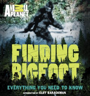 Finding Bigfoot: Everything You Need to Know, Animal Planet