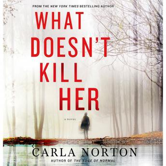 What Doesn't Kill Her: A Novel, Carla Norton