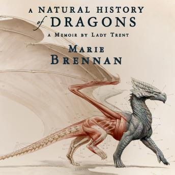 Natural History of Dragons: A Memoir by Lady Trent, Marie Brennan