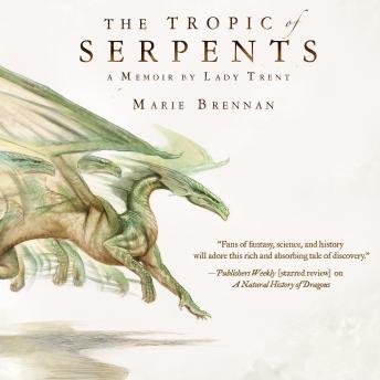 The Tropic of Serpents: A Memoir by Lady Trent