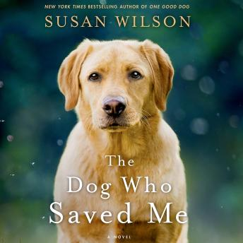Dog Who Saved Me: A Novel, Susan Wilson