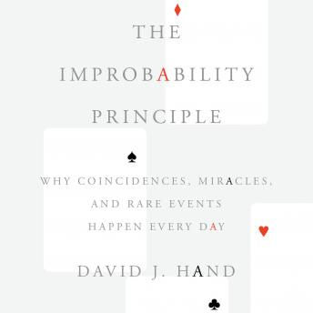 Download Improbability Principle: Why Coincidences, Miracles, and Rare Events Happen Every Day by David J. Hand