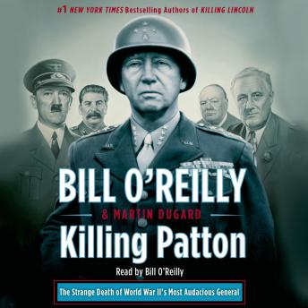 Download Killing Patton: The Strange Death of World War II's Most Audacious General by Bill O'Reilly, Martin Dugard