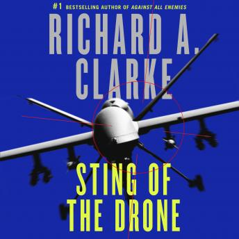 Sting of the Drone: A Novel, Richard A. Clarke