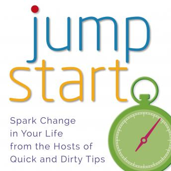 Jumpstart: Spark Change in Your Life, Quick and Dirty Tips