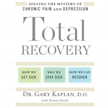 Total Recovery: Solving the Mystery of Chronic Pain and Depression, Donna Beech, Gary Kaplan