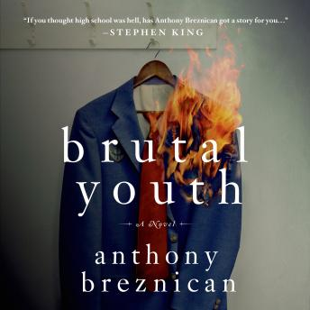 Brutal Youth: A Novel, Anthony Breznican