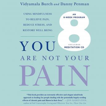 Download You Are Not Your Pain: Using Mindfulness to Relieve Pain, Reduce Stress, and Restore Well-Being---An Eight-Week Program by Danny Penman, Vidyamala Burch